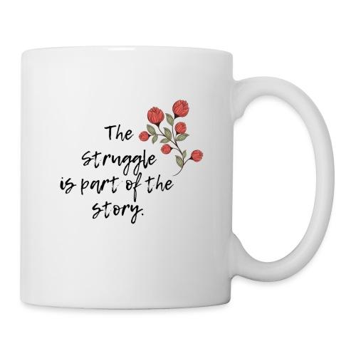 The Struggle is Part of the Story - Coffee/Tea Mug
