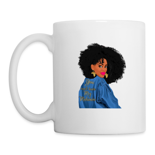 YOU CANT HAVE MY MELANIN!!! - Coffee/Tea Mug