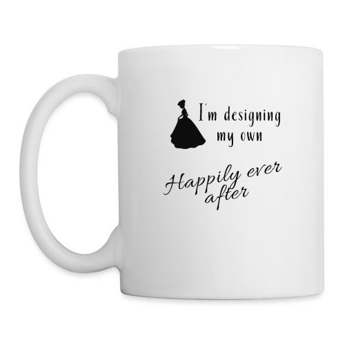 Designing my own happily ever after - Coffee/Tea Mug