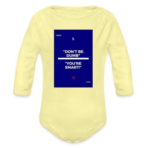 -Don-t_be_dumb----You---re_smart---- - Organic Long Sleeve Baby Bodysuit