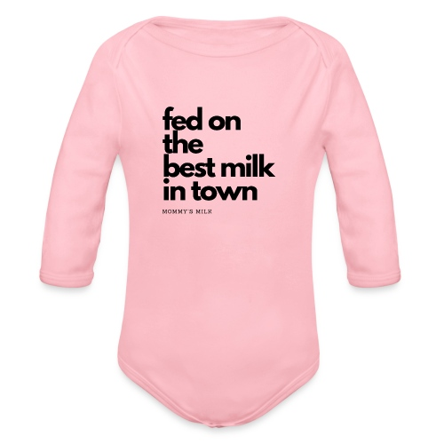 Fed On The Best Milk In Town - Mommy's Milk - Organic Long Sleeve Baby Bodysuit