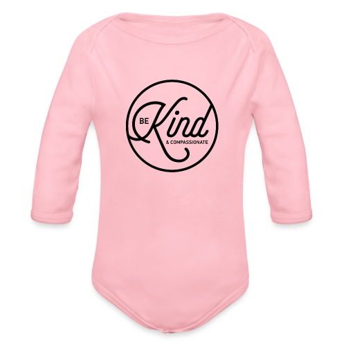 Be Kind and Compassionate - Organic Long Sleeve Baby Bodysuit