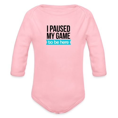 I Paused My Game - Organic Long Sleeve Baby Bodysuit