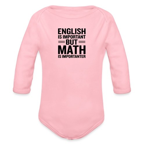 English Is Important But Math Is Importanter merch - Organic Long Sleeve Baby Bodysuit