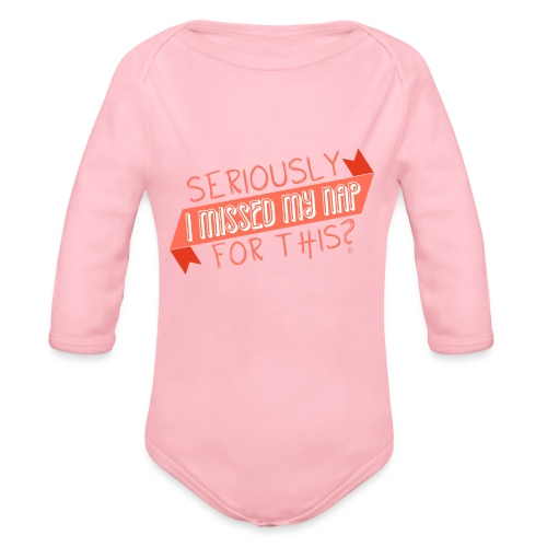Seriously I Missed My Nap for This? - Organic Long Sleeve Baby Bodysuit