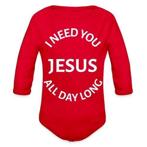 I NEED YOU JESUS ALL DAY LONG - Organic Long Sleeve Baby Bodysuit