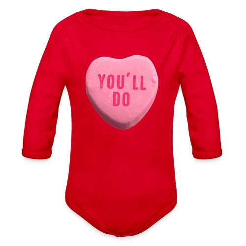 You ll Do Funny Valentines Day Candy Heart - Organic Long Sleeve Baby Bodysuit