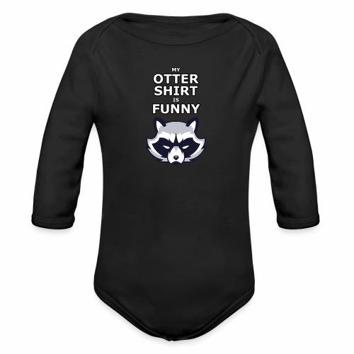 My Otter Shirt Is Funny - Organic Long Sleeve Baby Bodysuit