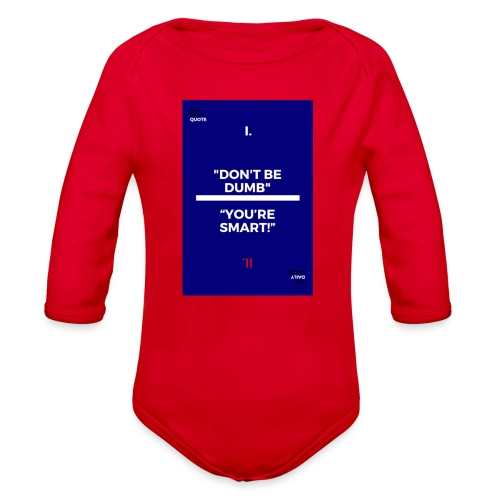 -Don-t_be_dumb----You---re_smart---- - Organic Long Sleeve Baby Bodysuit