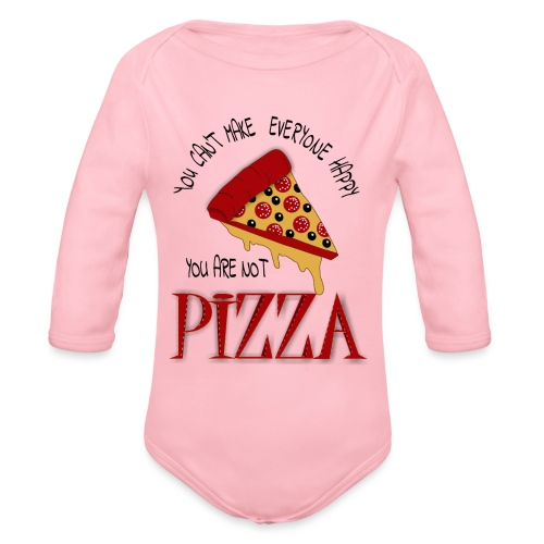 You Can't Make Everyone Happy You Are Not Pizza - Organic Long Sleeve Baby Bodysuit