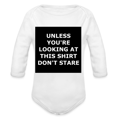 UNLESS YOU'RE LOOKING AT THIS SHIRT, DON'T STARE - Organic Long Sleeve Baby Bodysuit