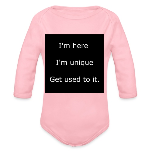 I'M HERE, I'M UNIQUE, GET USED TO IT. - Organic Long Sleeve Baby Bodysuit
