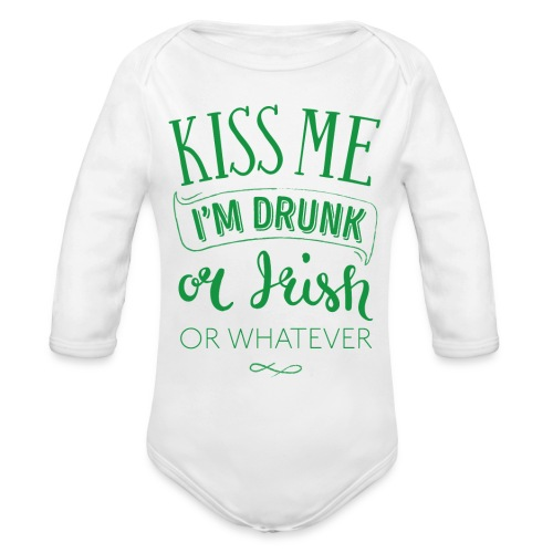 Kiss Me. I'm Drunk. Or Irish. Or Whatever - Organic Long Sleeve Baby Bodysuit
