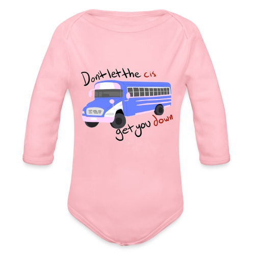 Don't Let The Cis Get You Down Bus (more products) - Organic Long Sleeve Baby Bodysuit