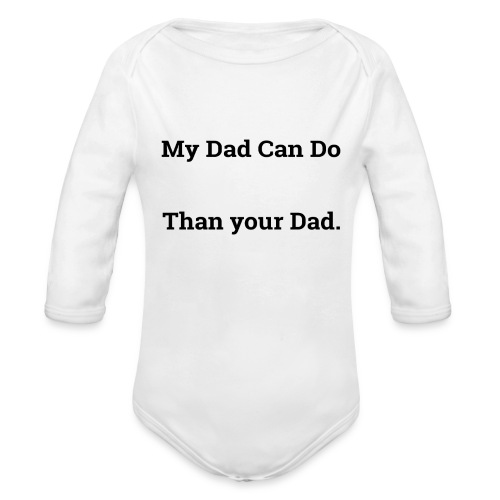 my dad can do more handstand push ups - Organic Long Sleeve Baby Bodysuit
