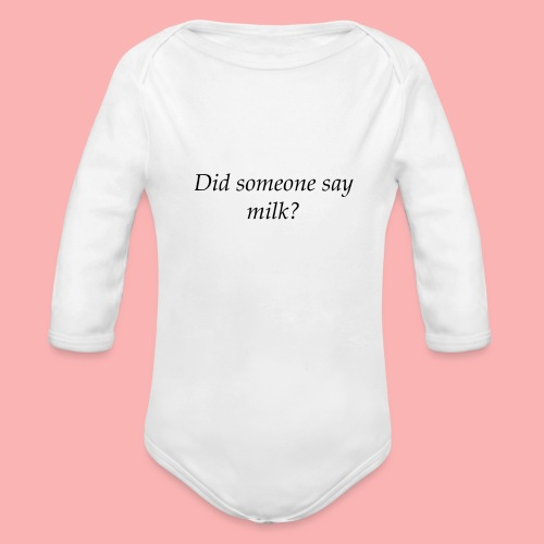 Did someone say milk? - Organic Long Sleeve Baby Bodysuit