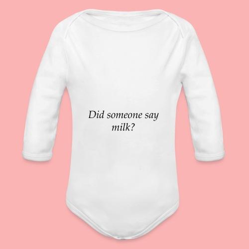 Did someone say milk? - Organic Long Sleeve Baby Bodysuit