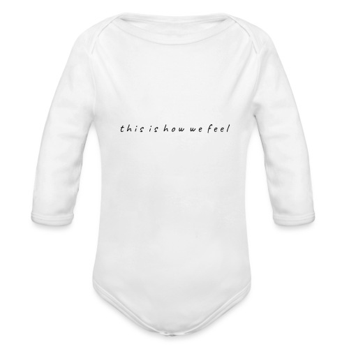 this is how we feel - Organic Long Sleeve Baby Bodysuit