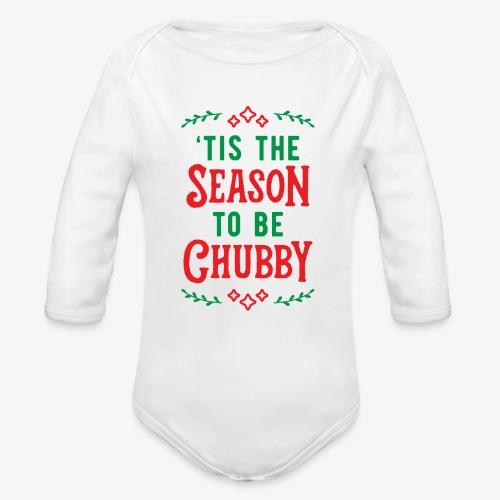 'Tis The Season To Be Chubby v2 - Organic Long Sleeve Baby Bodysuit
