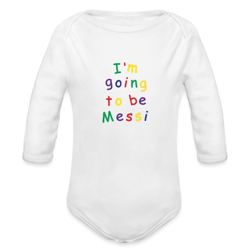 I'm going to be Messi - Organic Long Sleeve Baby Bodysuit