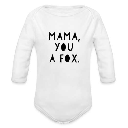 Mama, You a Fox - Organic Long Sleeve Baby Bodysuit