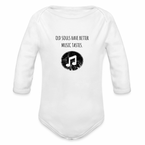 Old souls have better music tastes - Organic Long Sleeve Baby Bodysuit