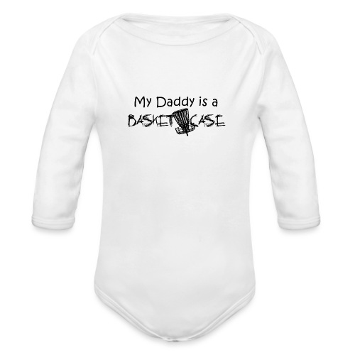 My Daddy is a Basket Case - Organic Long Sleeve Baby Bodysuit