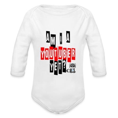 Am I A Youtuber Yet? - Organic Long Sleeve Baby Bodysuit