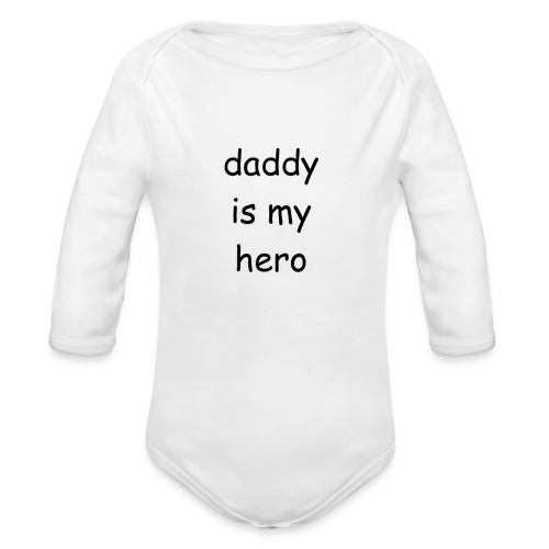 daddy is my hero - Organic Long Sleeve Baby Bodysuit