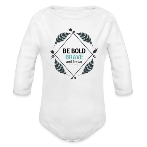 Be Bold, Brave and Brown - Organic Long Sleeve Baby Bodysuit