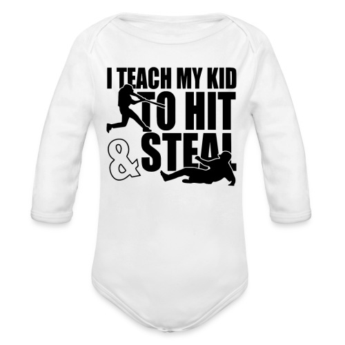 I Teach My Kid to Hit and Steal Baseball - Organic Long Sleeve Baby Bodysuit