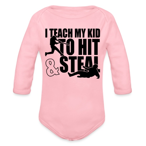 I Teach My Kid to Hit and Steal Baseball - Organic Long Sleeve Baby Bodysuit
