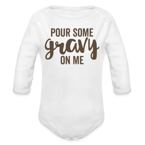 Pour Some Gravy On Me - Organic Long Sleeve Baby Bodysuit