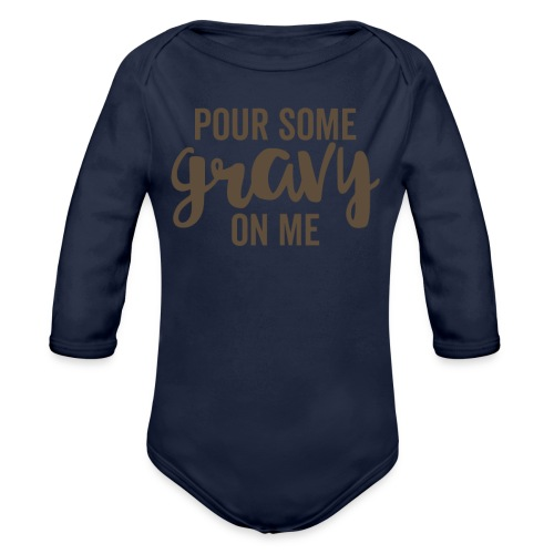 Pour Some Gravy On Me - Organic Long Sleeve Baby Bodysuit