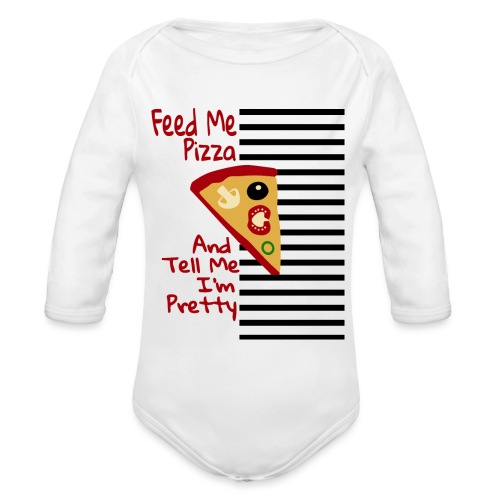 Feed Me Pizza And Tell Me I´m Pretty - Organic Long Sleeve Baby Bodysuit
