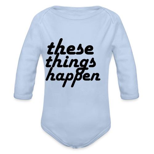 these things happen - Organic Long Sleeve Baby Bodysuit