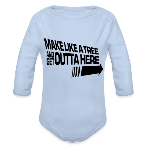 Make Like a Tree and Get Outta Here - Organic Long Sleeve Baby Bodysuit