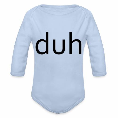 duh black - Organic Long Sleeve Baby Bodysuit