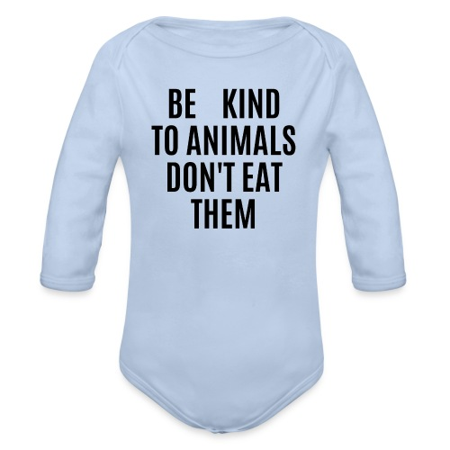 BE KIND TO ANIMALS DON T EAT THEM - Organic Long Sleeve Baby Bodysuit