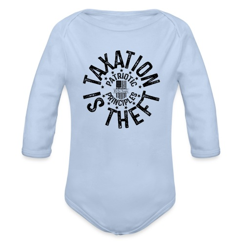 OTHER COLORS AVAILABLE TAXATION IS THEFT BLACK - Organic Long Sleeve Baby Bodysuit