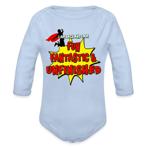Fun Fantastic and UNFINISHED - Back to School - Organic Long Sleeve Baby Bodysuit