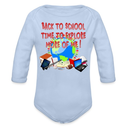 BACK TO SCHOOL, TIME TO EXPLORE MORE OF ME ! - Organic Long Sleeve Baby Bodysuit
