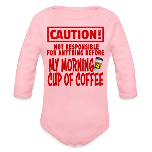 Not responsible for anything before my COFFEE - Organic Long Sleeve Baby Bodysuit