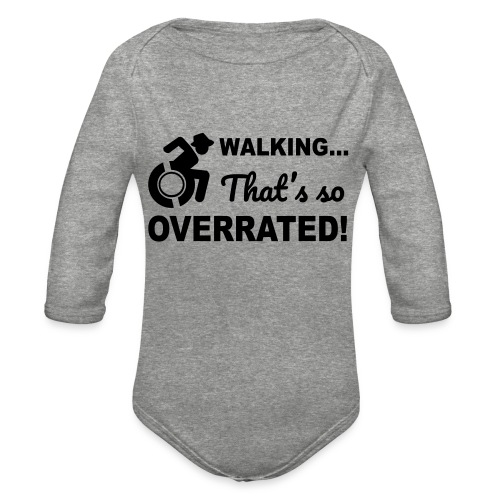 Walking that's so overrated for wheelchair users - Organic Long Sleeve Baby Bodysuit