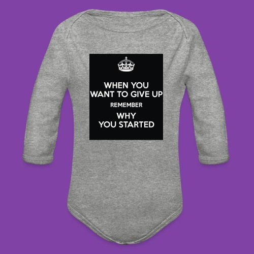 when-you-want-to-give-up-remember-why-you-started- - Organic Long Sleeve Baby Bodysuit
