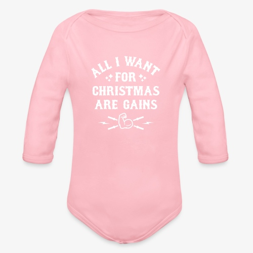 All I Want For Christmas Are Gains - Organic Long Sleeve Baby Bodysuit