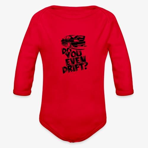 Do you even drift - Organic Long Sleeve Baby Bodysuit