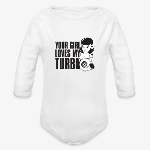 you girl loves my turbo - Organic Long Sleeve Baby Bodysuit