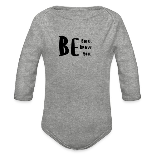 Be Bold. Be Brave. Be You. - Organic Long Sleeve Baby Bodysuit