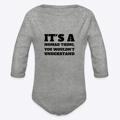 It's A Nomad Thing, You Wouldn't Understand - Organic Long Sleeve Baby Bodysuit